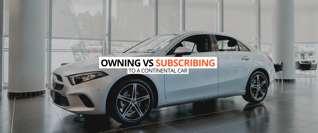 OWNING VS. SUBSCRIBING TO A CONTINENTAL CAR
