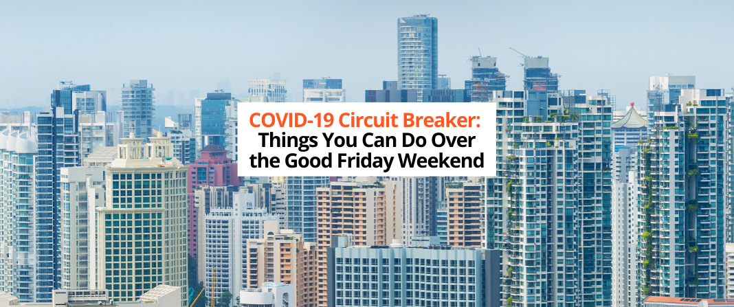 COVID-19 Circuit Breaker: Things You Can Do Over the Good Friday Weekend